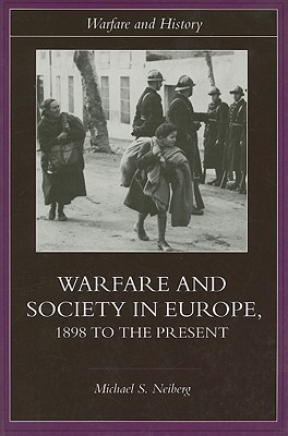 Warfare and Society in Europe 1898 to the Present