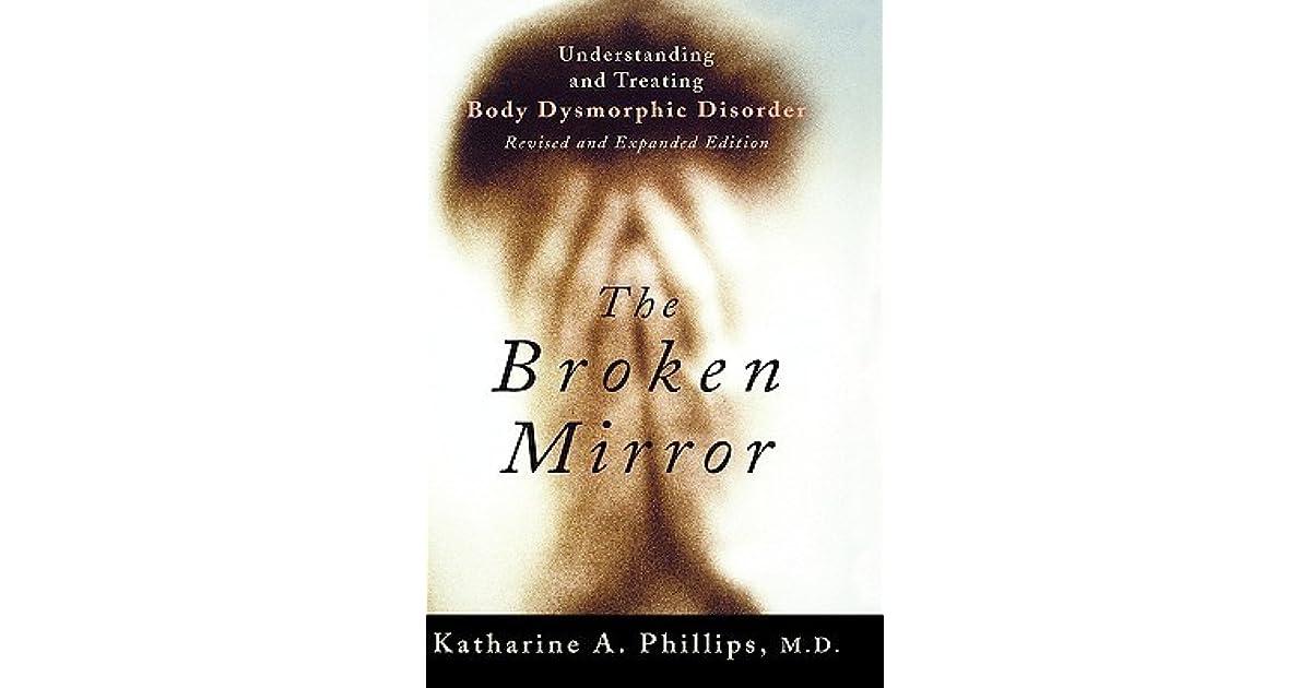 The Broken Mirror Understanding And Treating Body Dysmorphic Interesting Katherine Philips Romantic Quotes