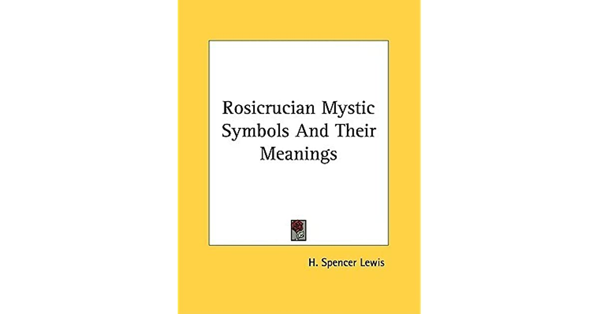 Rosicrucian Mystic Symbols And Their Meanings By H Spencer Lewis