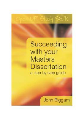 Succeeding with Your Master's Dissertation by John Biggam