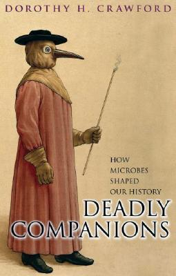 Deadly Companions How Microbes Shaped our History, New Updated Edition