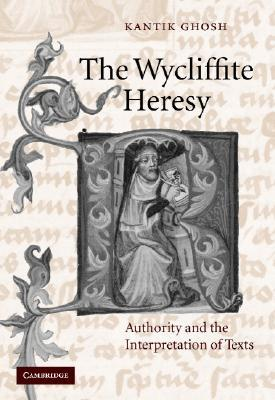 The Wycliffite Heresy: Authority and the Interpretation of Texts