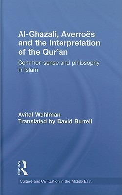 Al-Ghazali, Averroes and the Interpretation of the Qur'an  Common Sense and Philosophy in Islam