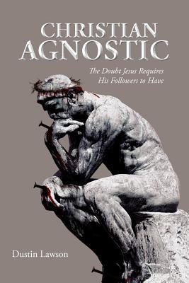 Christian Agnostic: The Doubt Jesus Requires His Followers to Have