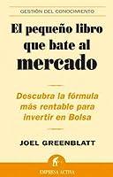 El pequeño libro que bate al mercado: Descubra la formula mas rentable para invertir en Bolsa