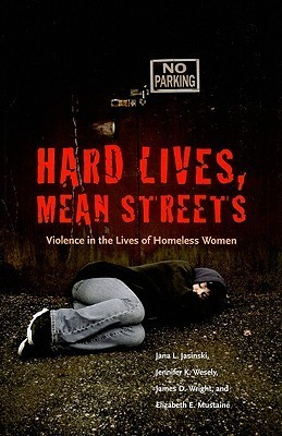 Hard Lives, Mean Streets-Violence in the Lives of Homeless Women