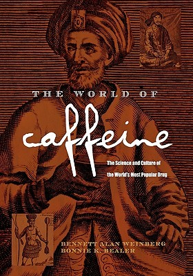 The World of Caffeine: The Science and Culture of the World's Most Popular  Drug by Bennett Alan Weinberg