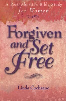 Forgiven and Set Free: A Post-Abortion Bible Study for Women by