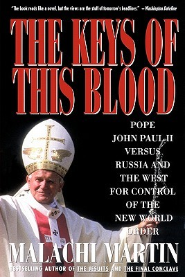 The Keys of This Blood: Pope John Paul II Versus Russia and the West for Control of the New World Order