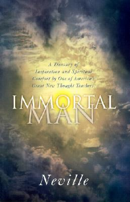 Immortal Man: A Compilation of Lectures Neville Goddard
