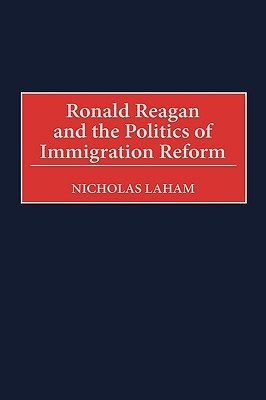 Ronald Reagan and the Politics of Immigration Reform