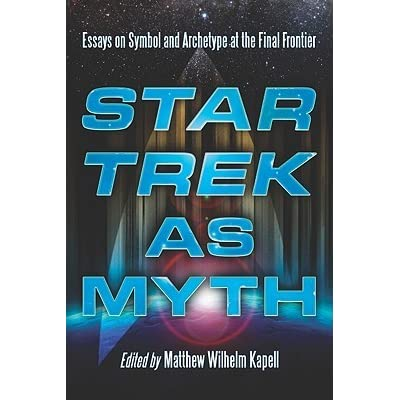 angela rodriguez s review of star trek as myth essays on symbol  angela rodriguez s review of star trek as myth essays on symbol and archetype at the final frontier