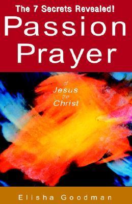 Passion Prayer of Jesus the Christ by Elisha Goodman