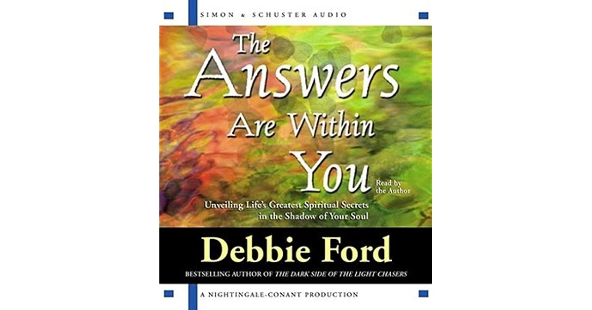 The Answers Are Within You: Unveiling Lifeu0027s Greatest Spiritual Secrets In The  Shadow Of Your Soul By Debbie Ford