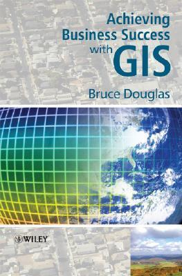 Achieving Business Success with GIS