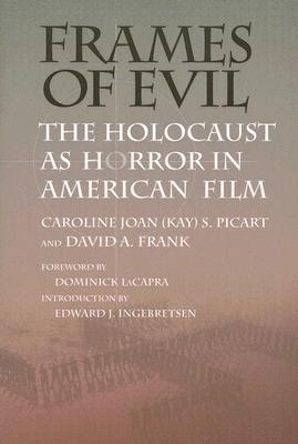 Frames of Evil: The Holocaust as Horror in American Film
