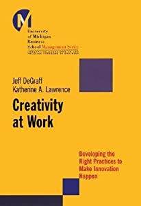 Creativity at Work: Developing the Right Practices to Make Innovation Happen