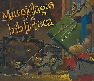 Murcielagos en la biblioteca by Brian Lies