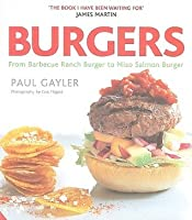 Burgers: From Barbecue Ranch Burger to Miso Salmon Burger