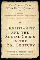 Christianity and the Social Crisis in the 21st Century: The Classic That Woke Up the Church
