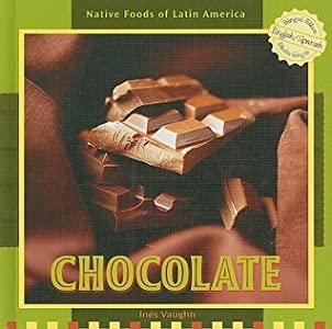 Chocolate (Native Foods Of Latin America / Alimentos Indigenas De Latino America) (Spanish Edition)