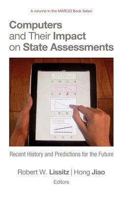 Computers and Their Impact on State Assessments: Recent History and Predictions for the Future (Hc)