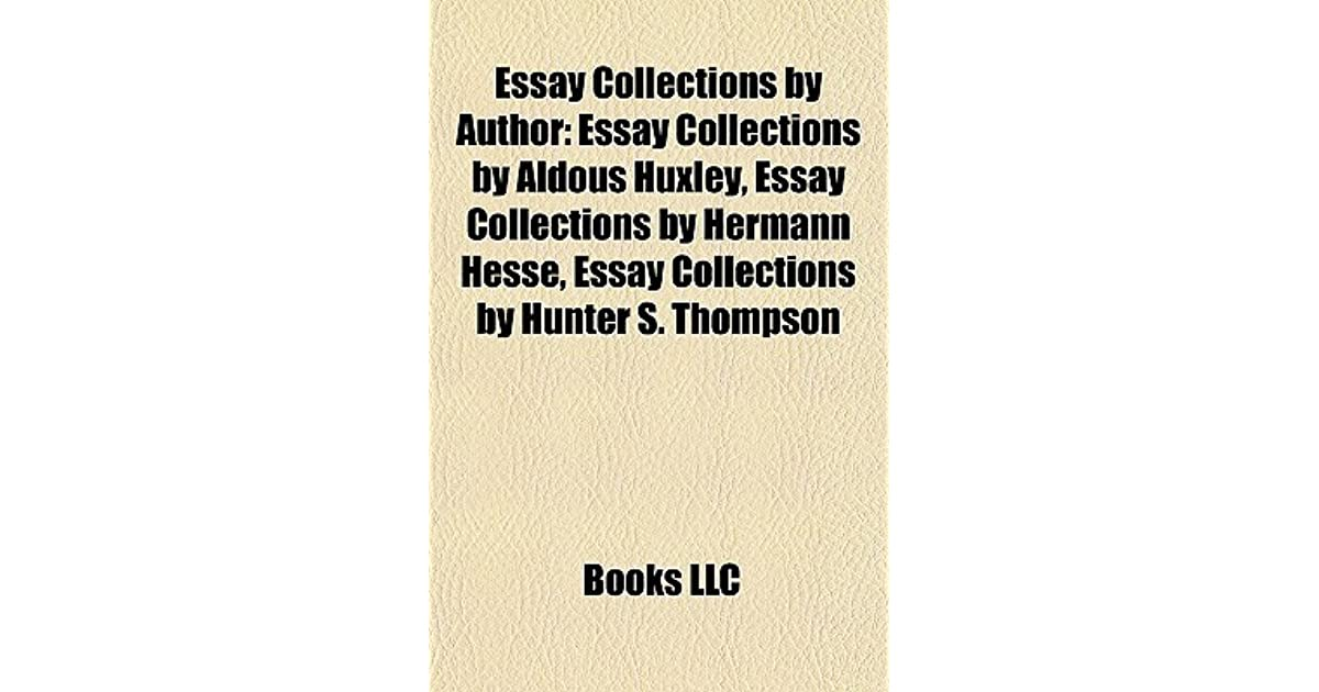 essay collections by author essay collections by aldous huxley  essay collections by author essay collections by aldous huxley essay collections by hermann hesse essay collections by hunter s thompson by books llc