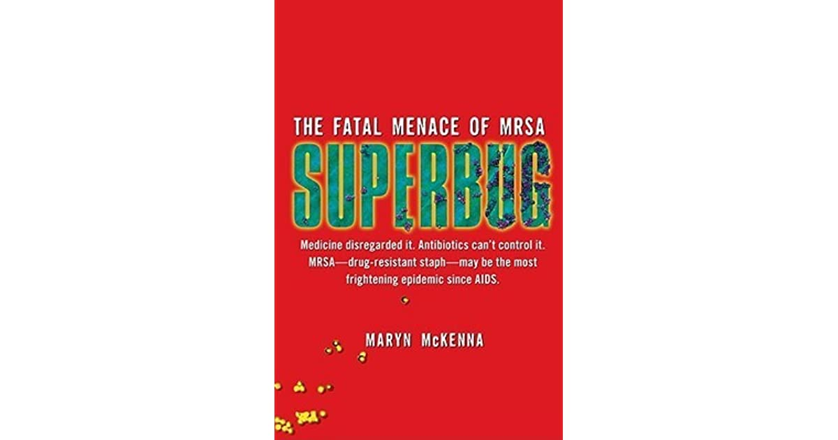 Superbug the fatal menace of mrsa by maryn mckenna fandeluxe Images
