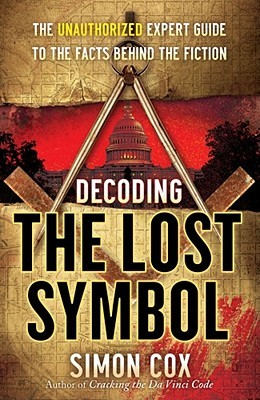 Decoding The Lost Symbol: The Unauthorized Expert Guide to the Facts Behind the Fiction