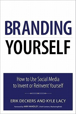 Branding Yourself How to Use Social Media to Invent or Reinvent Yourself (2nd Edition)