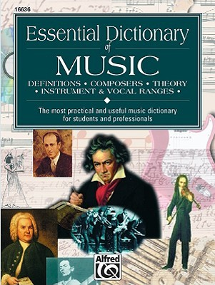 Essential Dictionary of Music: Definitions, Composers, Theory, Instrument & Vocal Ranges : The Most Practical and Useful Music Dictionary for Students ... (The Essential Dictionary Series)