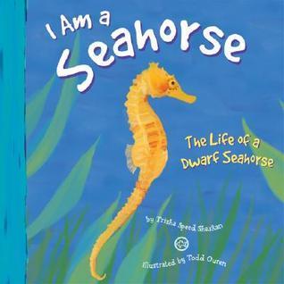 I Am a Sea Horse: The Life of a Dwarf Sea Horse