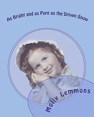 As Bright and as Pure as the Driven Snow: A study for teen girls on God's Plan for Sexual Purity Before Marriage by Molly Lemmons