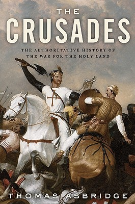 The Crusades: The Authoritative History of the War for the Holy Land