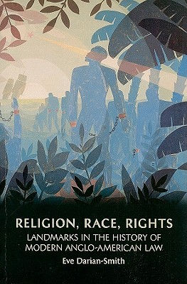 Religion, Race, Rights: Landmarks in the History of Modern Anglo-American Law