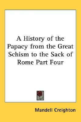 A History of the Papacy from the Great Schism to the Sack of Rome Part Four