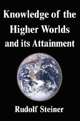 How to Know Higher Worlds: A Modern Path of Initiation by