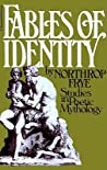 Fables of Identity: Studies in Poetic Mythology
