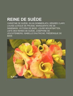 Reine de Suede: Christine de Suede, Silvia Sommerlath, Desiree Clary, Louise-Ulrique de Prusse, Marguerite Ire de Danemark, Victoria de Bade