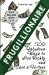 Frugillionaire: 500 Fabulous Ways to Live Richly and Save a Fortune