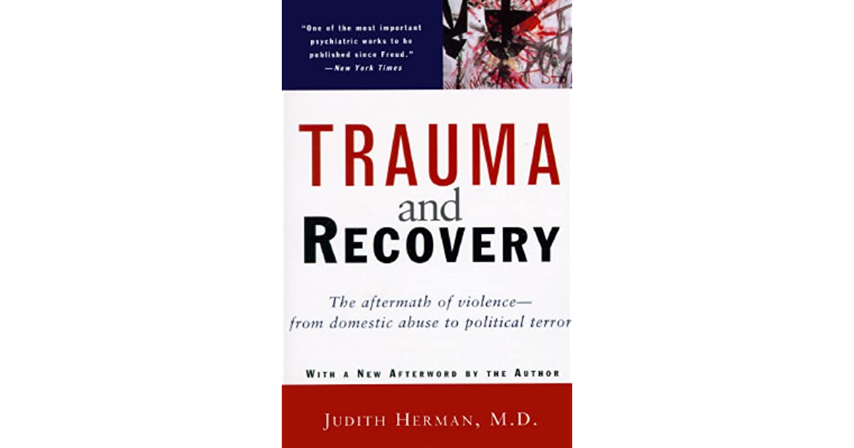 Trauma and recovery the aftermath of violence from domestic abuse trauma and recovery the aftermath of violence from domestic abuse to political terror by judith lewis herman fandeluxe Choice Image