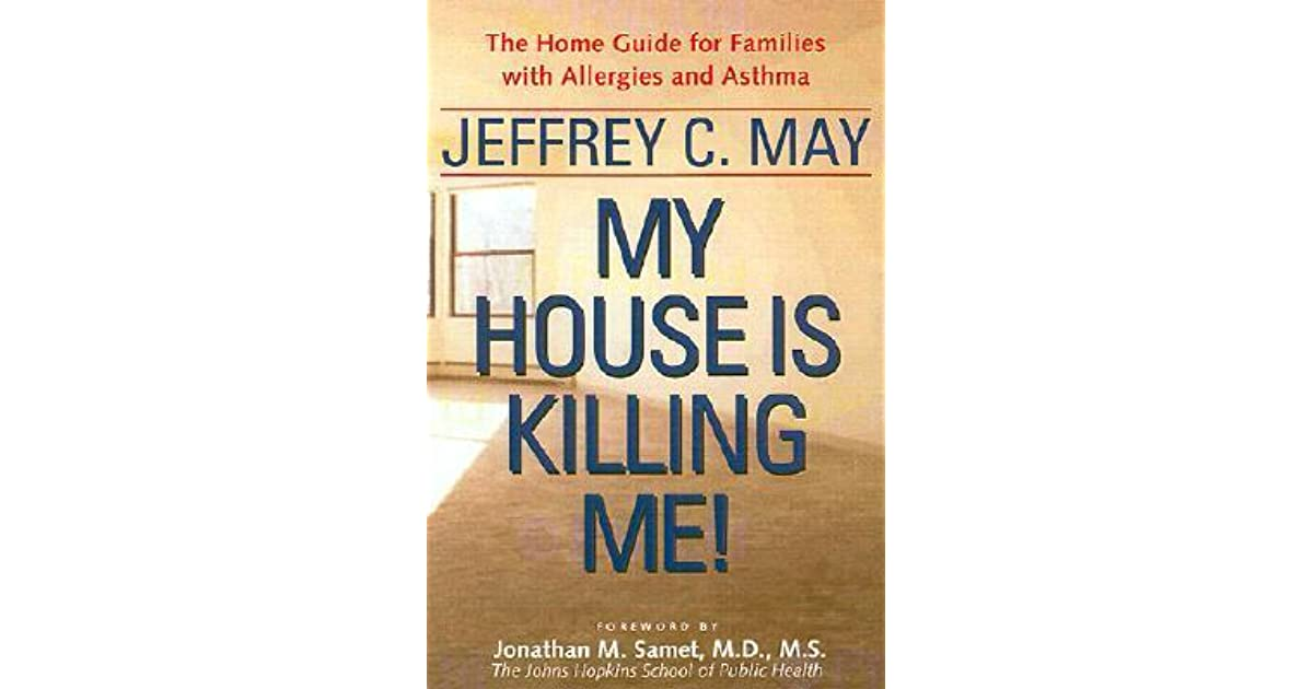 My House Is Killing Me The Home Guide For Families With Allergies And Asthma By Jeffrey C May
