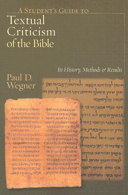 A Student's Guide to Textual Criticism of the Bible by Paul D. Wegner