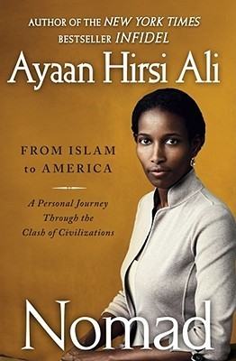 Nomad From Islam to America  A Personal Journey Through the Clash of Civilizations