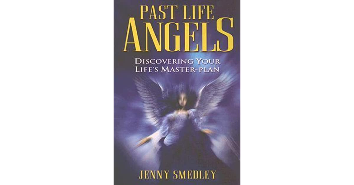 Past Life Angels: Discovering Your Life's Master-Plan by Jenny Smedley