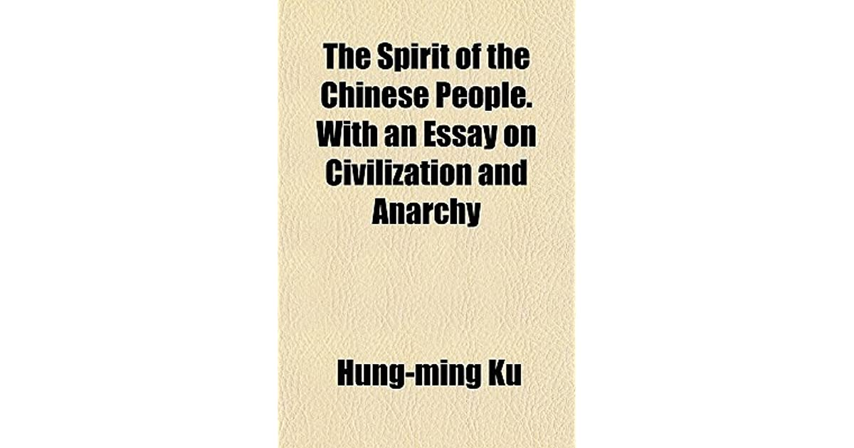 the spirit of the chinese people an essay on civilization  the spirit of the chinese people an essay on civilization and anarchy by hung ming ku