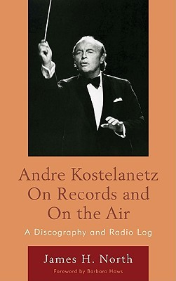 Andre Kostelanetz on Records and on the Air: A Discography and Radio Log