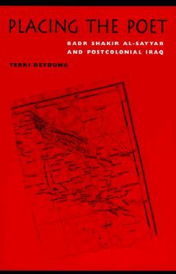 Placing the Poet: Badr Shakir Al-Sayyab and Postcolonial Iraq