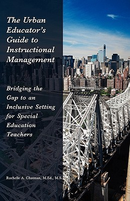 The Urban Educator's Guide to Instructional Management: Bridging the Gap to an Inclusive Setting for Special Education Teachers