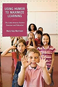 Using Humor to Maximize Learning: The Links Between Positive Emotions and Education